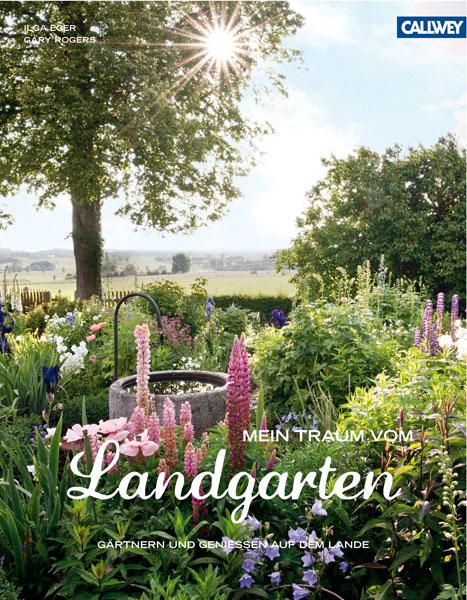 Mein Traum vom Landgarten: Gärtnern und genießen auf dem Lande - Ilga Eger