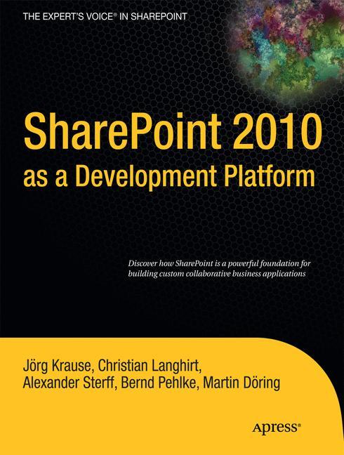SharePoint 2010 as a Development Platform (Expert´s Voice in Sharepoint) - Joerg Krause