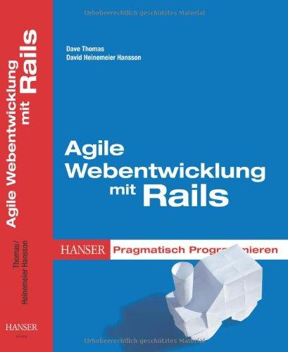 Agile Webentwicklung mit Rails: Pragmatisch Pro...