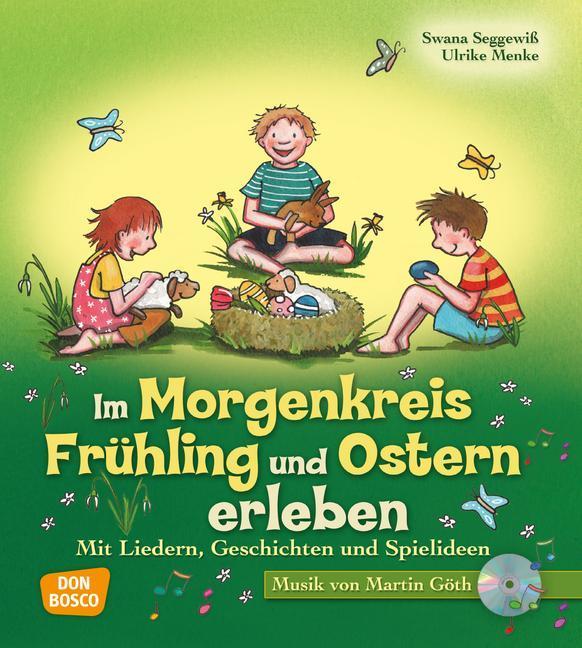 Im Morgenkreis Frühling und Ostern erleben - Mit Liedern, Geschichten und Spielideen - Ulrike Menke