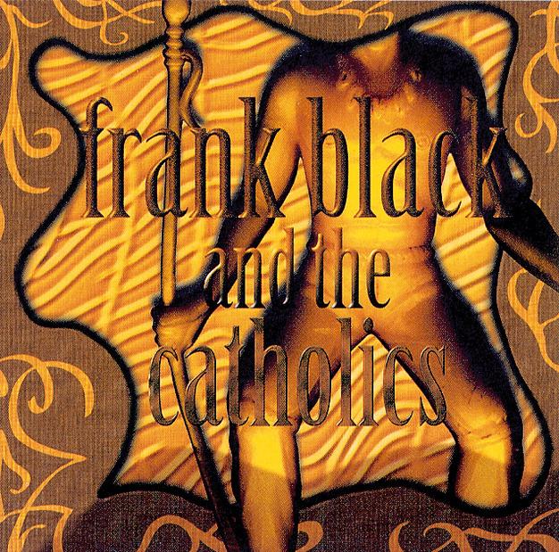Frank & the Catholics Black - Frank Black & the...