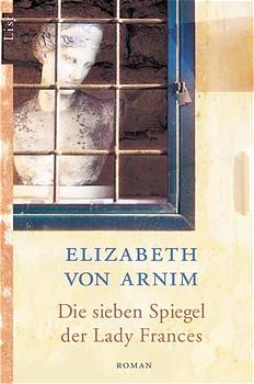 Die sieben Spiegel der Lady Frances: Roman - Elizabeth von Arnim
