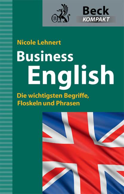 Business English: Die wichtigsten Begriffe, Floskeln und Phrasen - Nicole Lehnert