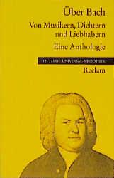 Über Bach. Von Musikern, Dichtern und Liebhaber...