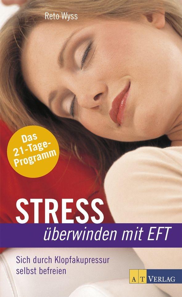 Stress überwinden mit EFT: Sich durch das Klopfakupressur selbst befreien - Reto Wyss