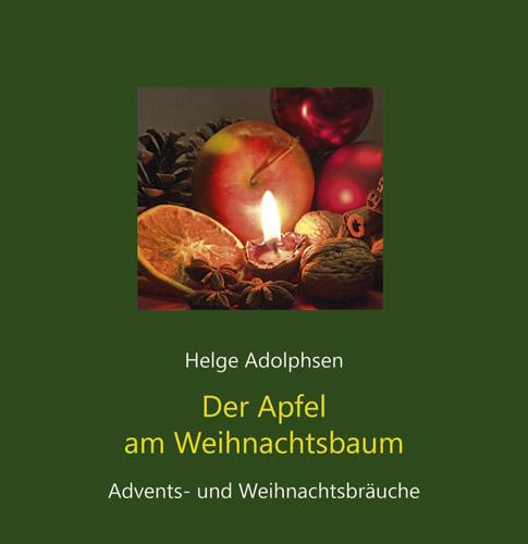 Der Apfel am Weihnachtsbaum: Advents- und Weihnachtsbräuche - Helge Adolphsen