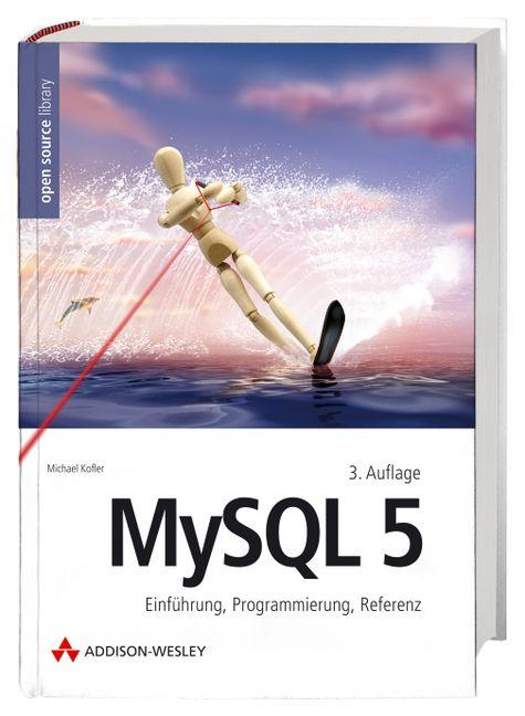 MySQL 5. Einführung, Programmierung, Referenz -...