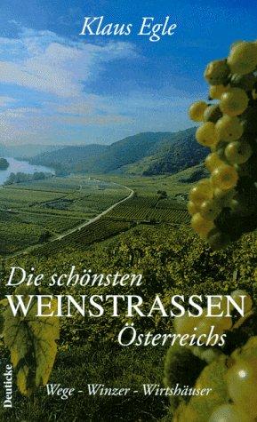Die schönsten Weinstraßen Österreichs. Wege, Wi...