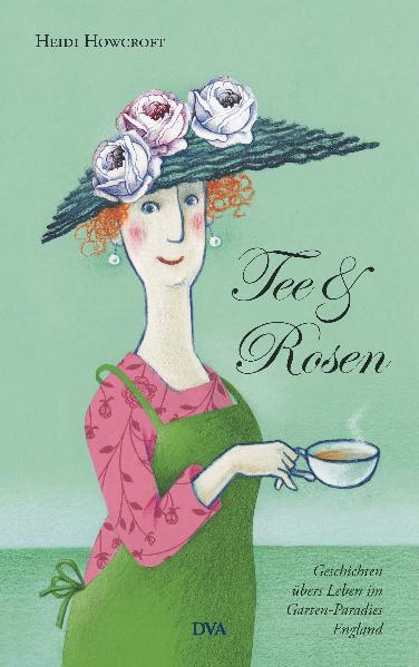Tee & Rosen: Geschichten übers Leben im Garten-...