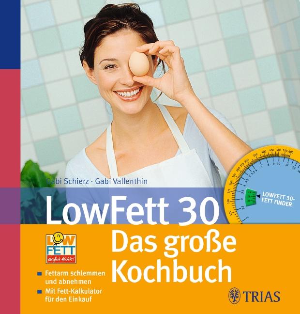 LowFett 30 - das große Kochbuch: Fettarm schlem...