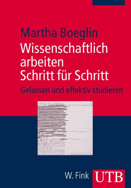 Wissenschaftlich arbeiten Schritt für Schritt: Gelassen und effektiv studieren (Uni-Taschenbücher M) - Martha Boeglin