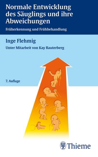 Normale Entwicklung des Säuglings und ihre Abweichungen: Früherkennung und Frühbehandlung - Inge Flehmig