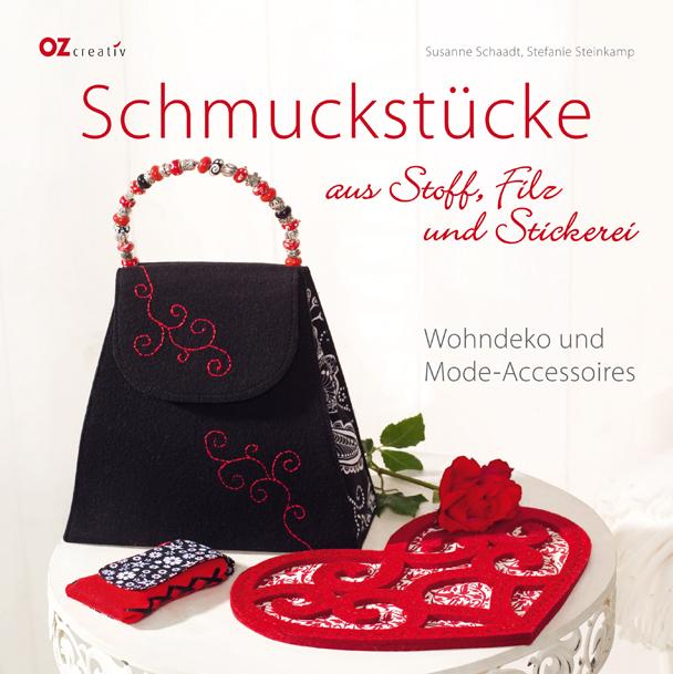 Schmuckstücke aus Stoff, Filz und Stickerei: Wohndeko und Mode-Accessoires - Susanne Schaadt
