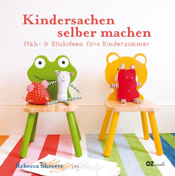 Kindersachen selber machen: Näh- und Stickideen fürs Kinderzimmer - Rebecca Shreeve