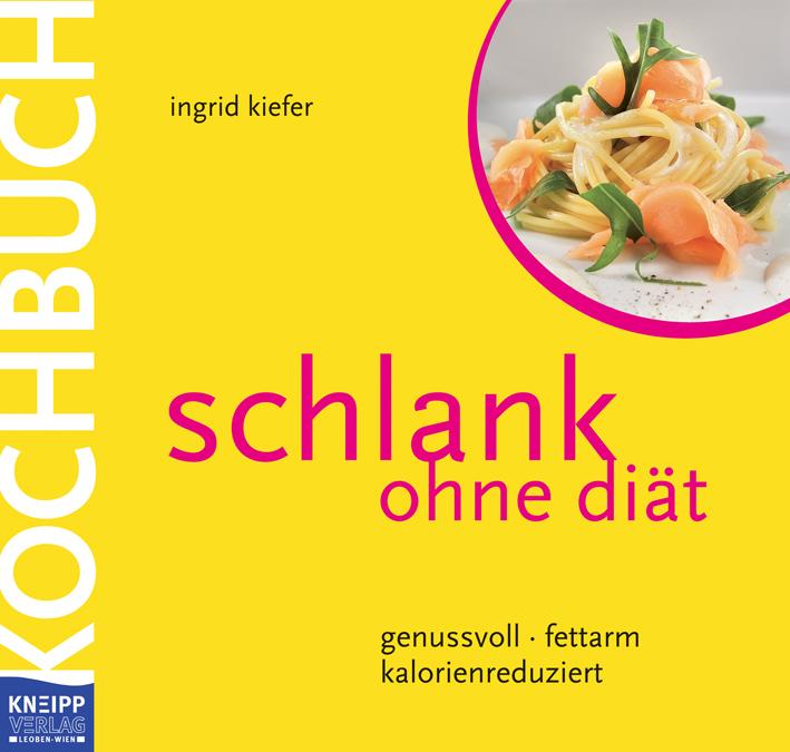 Schlank ohne Diät - Das Kochbuch: genussvoll - ...