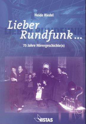 Lieber Rundfunk... 75 Jahre Hörergeschichte( n) - Heide Riedel