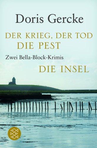 Der Krieg, der Tod, die Pest / Die Insel: Zwei Bella-Block-Krimis - Doris Gercke