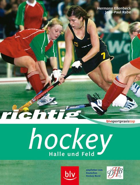 Richtig Hockey: Halle und Feld - Hermann Ellenbeck