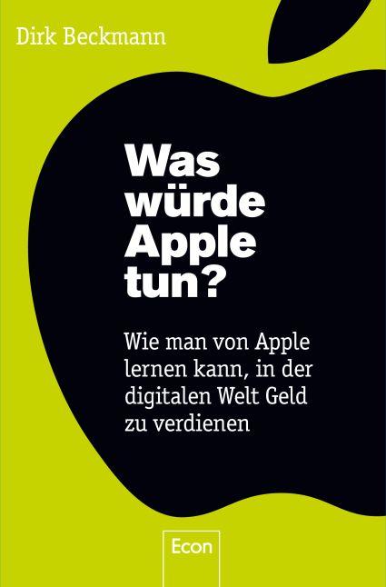 Was würde Apple tun?: Wie man von Apple lernen ...