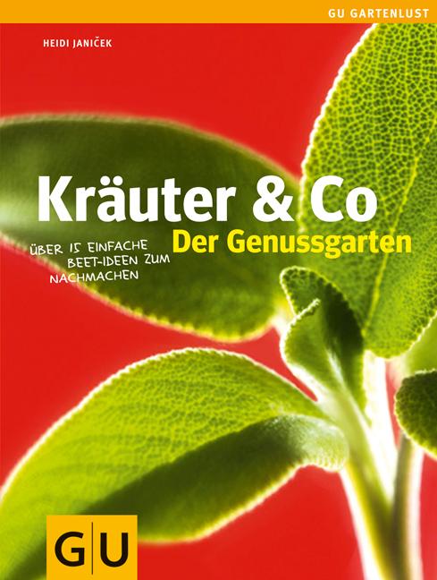 Kräuter & Co - Der Genussgarten: Über 15 einfac...