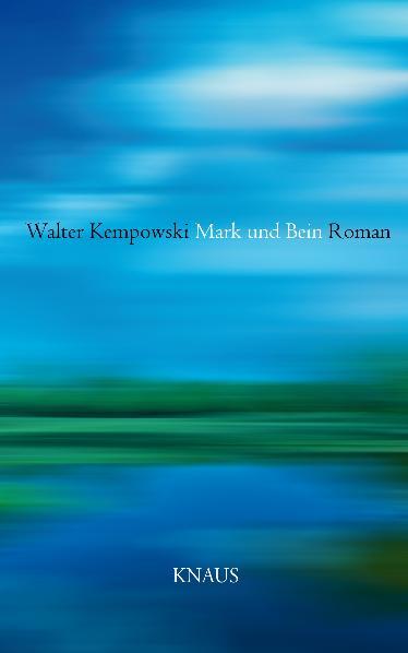 Mark und Bein - Walter Kempowski