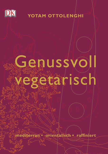 Genussvoll vegetarisch. mediterran-orientalisch-raffiniert - Yotam Ottolenghi