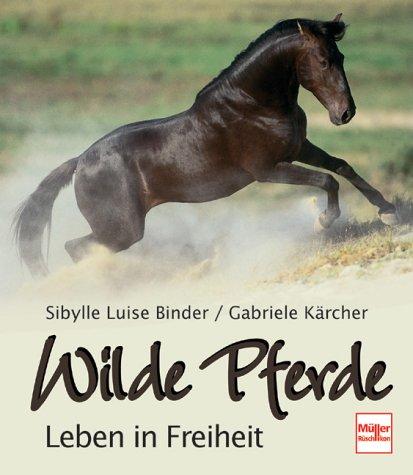 Wilde Pferde. Leben in Freiheit - Sibylle Luise...