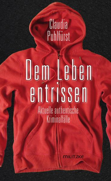 Dem Leben entrissen: Aktuelle authentische Kriminalfälle - Claudia Puhlfürst