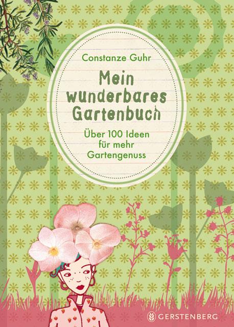 Mein wunderbares Gartenbuch: 100 Ideen für mehr Gartengenuss - Constanze Guhr