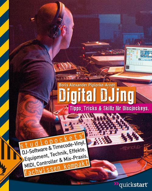 Digital DJ-ing: Tipps, Tricks & Skillz für Discjockeys - Boris Alexander Pipiorke-Arndt [2. Auflage 2010]
