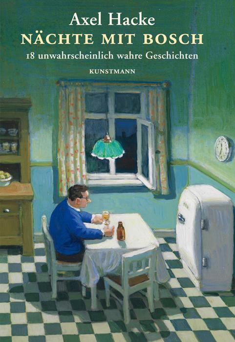 Nächte mit Bosch: 18 unwahrscheinlich wahre Geschichten - Axel Hacke
