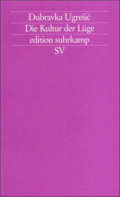 Die Kultur der Lüge (edition suhrkamp) - Dubravka Ugreic