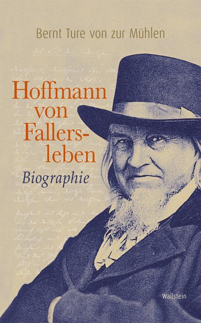 Hoffmann von Fallersleben: Biographie - Bernt T...