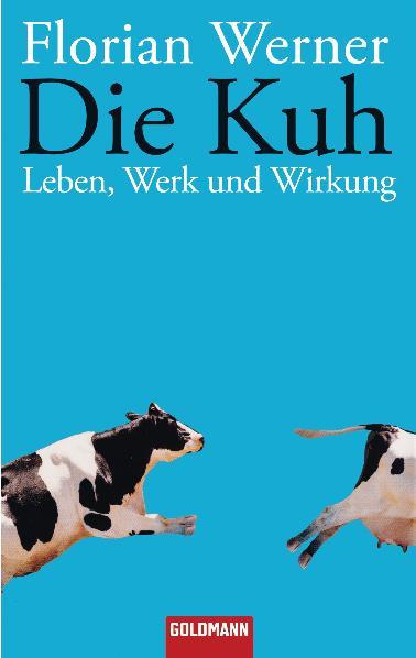 Die Kuh: Leben, Werk und Wirkung - Florian Werner