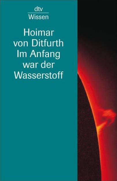 Im Anfang war der Wasserstoff - Hoimar von Ditfurth