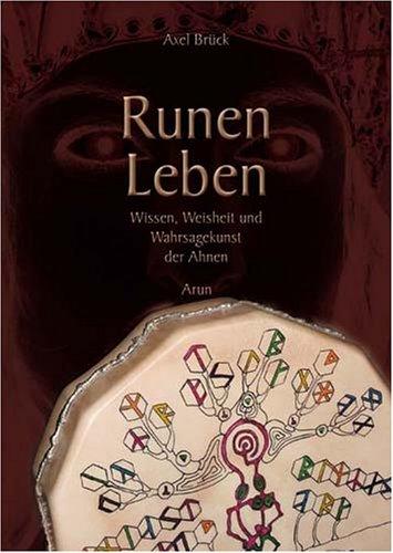 Runen Leben. Wissen, Weisheit und Wahrsagekunst...