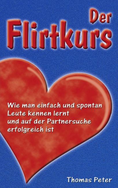 Der Flirtkurs: Wie man einfach und spontan Leut...