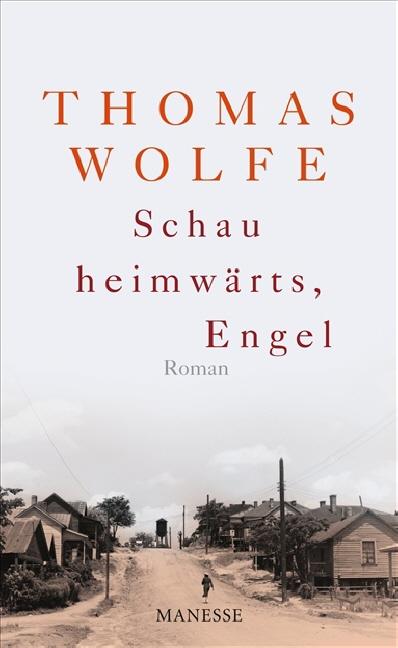 Schau heimwärts, Engel (Neuausgabe. Neuübersetzung 2009): Roman - Thomas Wolfe