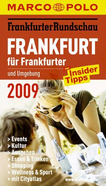 Frankfurt für Frankfurter 2009: Und Umgebung. Mit Insider-Tipps. Ausgehen, Essen & Trinken, Shopping, Kultur, Wellness & Sport, Events. Cityatlas - Ann Wente Roland Gramling