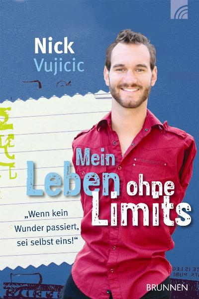 Mein Leben ohne Limits: Wenn kein Wunder passiert, sei selbst eins! - Nick Vujicic