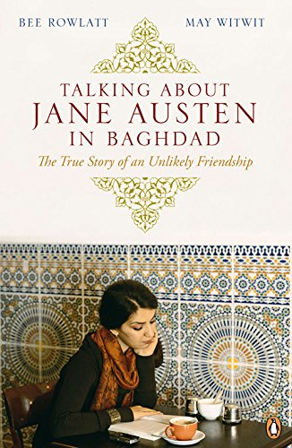 Talking About Jane Austen in Baghdad: The True Story of an Unlikely Friendship - May Witwit