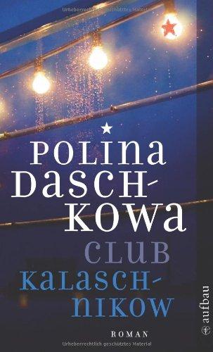Club Kalaschnikow: Kriminalroman (Polina Daschk...