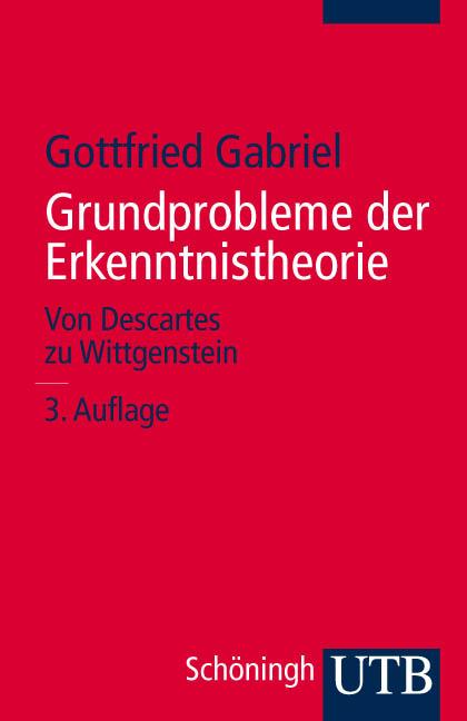 Grundprobleme der Erkenntnistheorie: Von Descartes zu Wittgenstein (Uni-Taschenbücher S) - Gottfried Gabriel