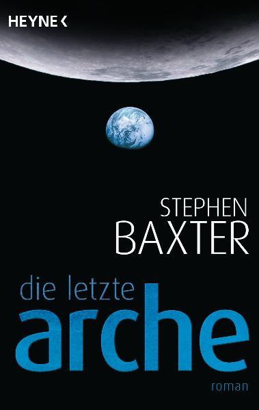 Die letzte Arche: Roman - Stephen Baxter