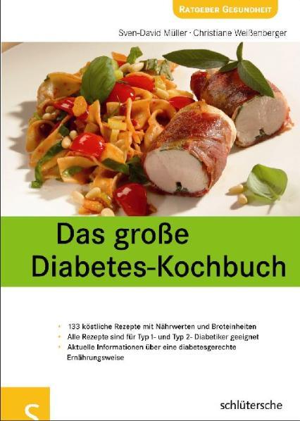 Das große Diabetes-Kochbuch. Über 100 köstliche Rezepte mit Nährwerten und Broteinheiten, Alle Rezepte sind für Typ 1- u