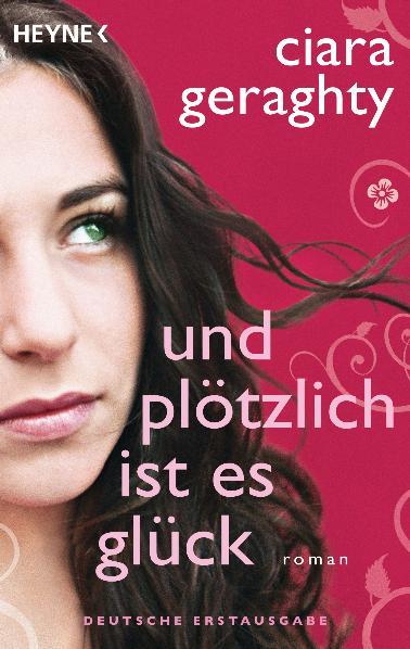 Und plötzlich ist es Glück: Roman - Ciara Geraghty