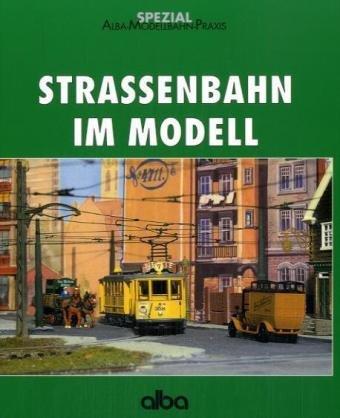 Straßenbahn im Modell: Anlagen bauen, Modelle s...
