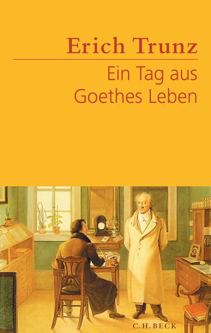 Ein Tag aus Goethes Leben: Acht Studien zu Leben und Werk - Erich Trunz