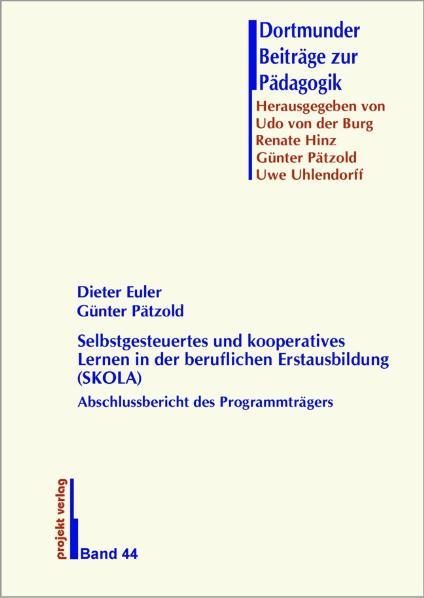 Selbstgesteuertes und kooperatives Lernen in der beruflichen Erstausbildung (SKOLA): Abschlussbericht des Programmträgers - Dieter Euler
