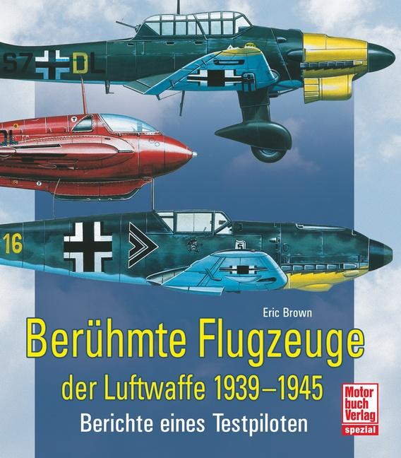 Berühmte Flugzeuge der Luftwaffe 1939 - 1945: B...